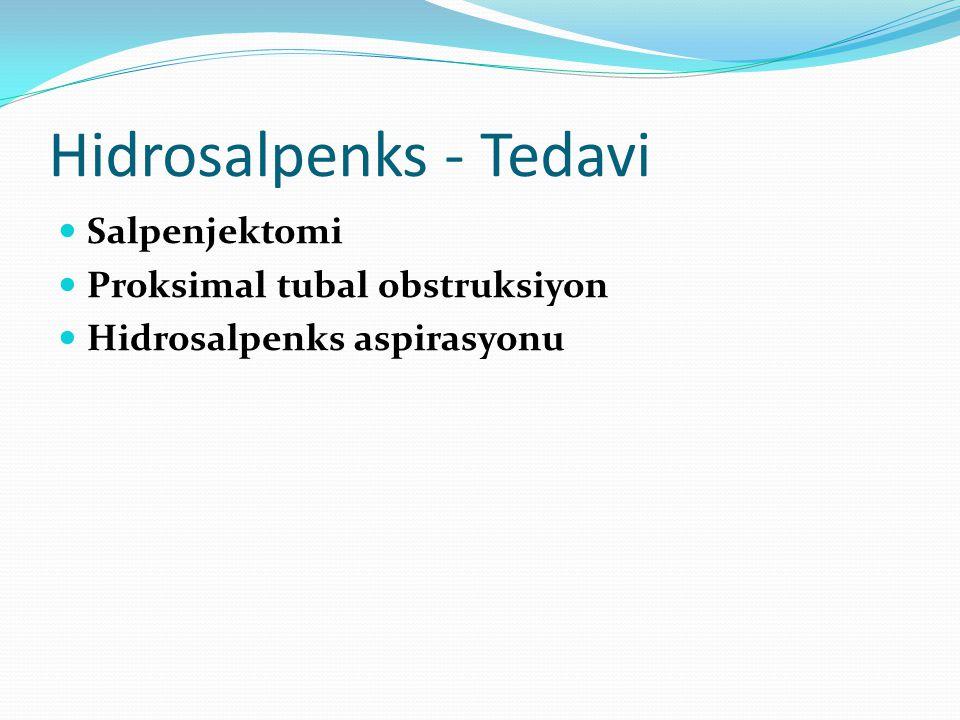 Hidrosalpenks - Tedavi Salpenjektomi Proksimal tubal obstruksiyon Hidrosalpenks aspirasyonu