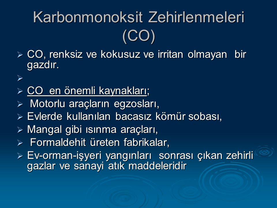 Karbonmonoksit Zehirlenmeleri (CO)  CO, renksiz ve kokusuz ve irritan olmayan bir gazdır.   CO en önemli kaynakları;  Motorlu araçların egzosları,