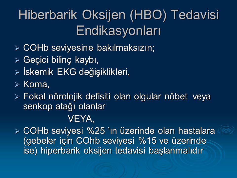 Hiberbarik Oksijen (HBO) Tedavisi Endikasyonları  COHb seviyesine bakılmaksızın;  Geçici bilinç kaybı,  İskemik EKG değişiklikleri,  Koma,  Fokal nörolojik defisiti olan olgular nöbet veya senkop atağı olanlar VEYA, VEYA,  COHb seviyesi %25 'ın üzerinde olan hastalara (gebeler için COhb seviyesi %15 ve üzerinde ise) hiperbarik oksijen tedavisi başlanmalıdır