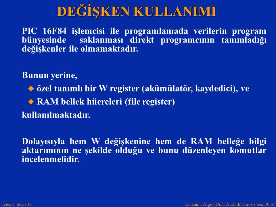 Dr. Emin Argun Oral, Atatürk Üniversitesi 2008 Ders 5, Slayt 13 DEĞİŞKEN KULLANIMI PIC 16F84 işlemcisi ile programlamada verilerin program bünyesinde
