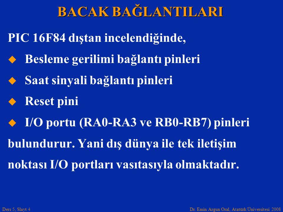 Dr. Emin Argun Oral, Atatürk Üniversitesi 2008 Ders 5, Slayt 4 PIC 16F84 dıştan incelendiğinde,   Besleme gerilimi bağlantı pinleri   Saat sinyali