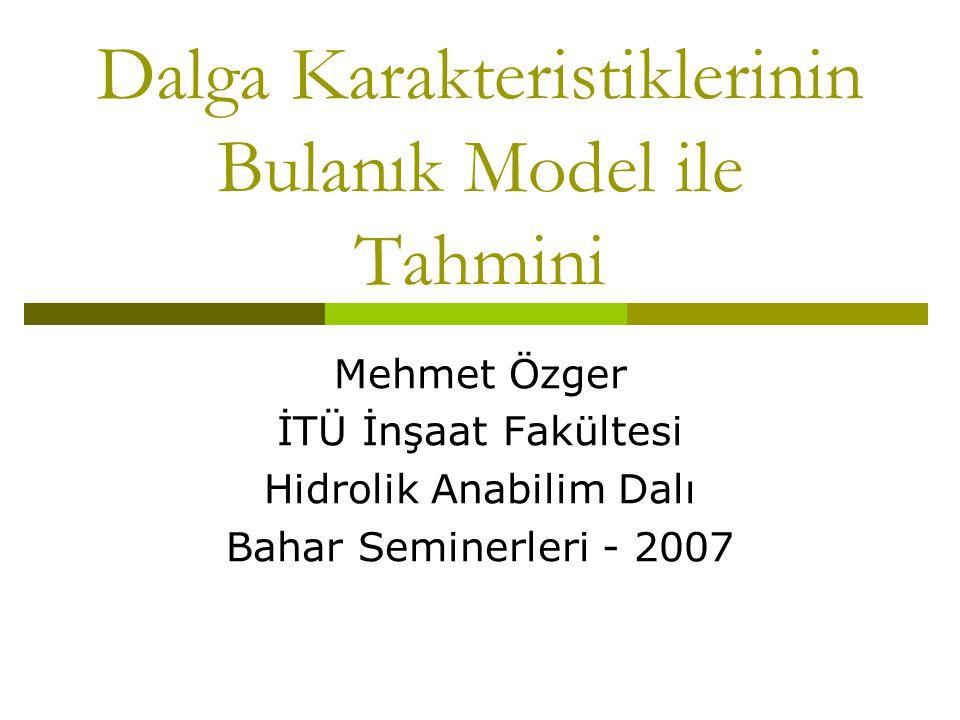 Dalga Karakteristiklerinin Bulanık Model ile Tahmini Mehmet Özger İTÜ İnşaat Fakültesi Hidrolik Anabilim Dalı Bahar Seminerleri - 2007