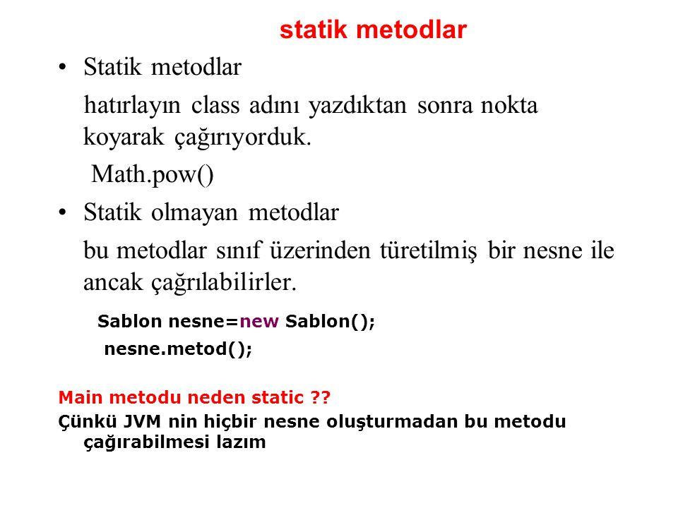 statik metodlar Statik metodlar hatırlayın class adını yazdıktan sonra nokta koyarak çağırıyorduk. Math.pow() Statik olmayan metodlar bu metodlar sını
