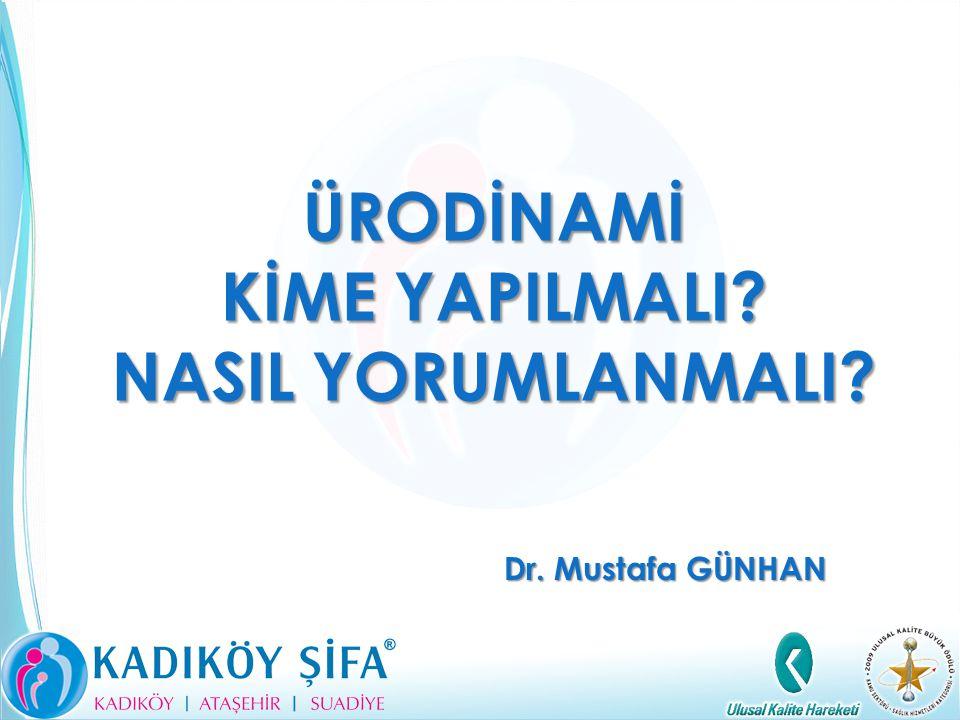 ÜRODİNAMİ KİME YAPILMALI? NASIL YORUMLANMALI? Dr. Mustafa GÜNHAN
