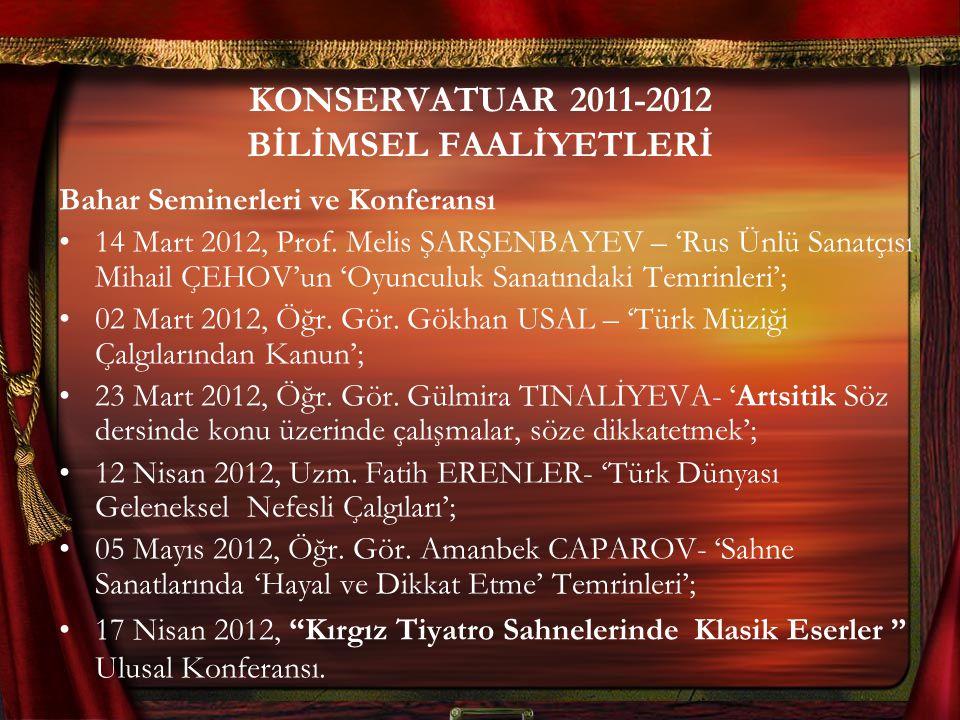 KONSERVATUAR 2011-2012 BİLİMSEL FAALİYETLERİ Bahar Seminerleri ve Konferansı 14 Mart 2012, Prof. Melis ŞARŞENBAYEV – 'Rus Ünlü Sanatçısı Mihail ÇEHOV'