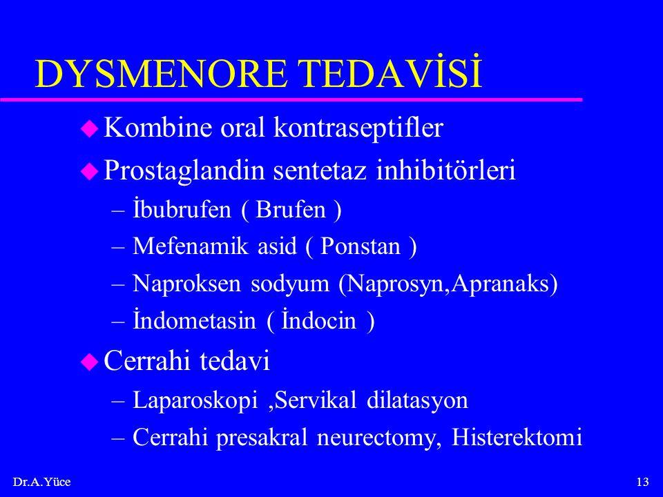 Dr.A.Yüce13 DYSMENORE TEDAVİSİ u Kombine oral kontraseptifler u Prostaglandin sentetaz inhibitörleri –İbubrufen ( Brufen ) –Mefenamik asid ( Ponstan )