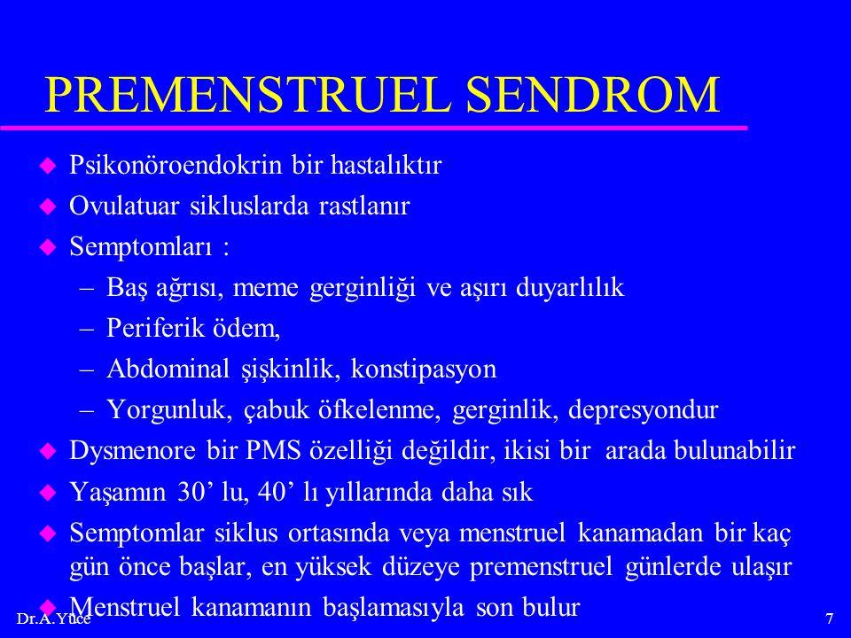 Dr.A.Yüce7 PREMENSTRUEL SENDROM u Psikonöroendokrin bir hastalıktır u Ovulatuar sikluslarda rastlanır u Semptomları : –Baş ağrısı, meme gerginliği ve