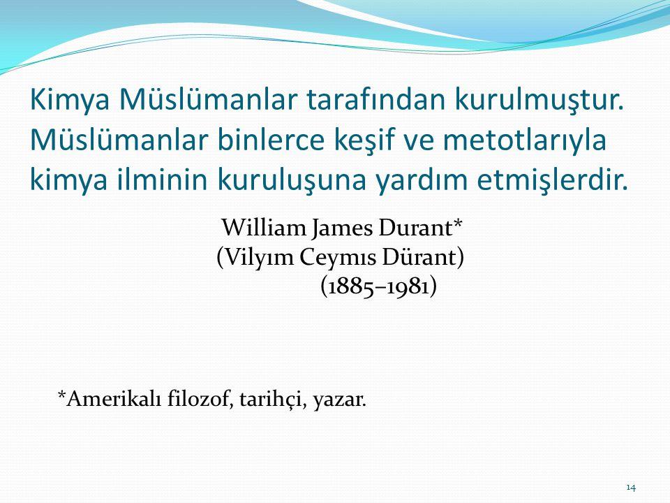 Kimya Müslümanlar tarafından kurulmuştur. Müslümanlar binlerce keşif ve metotlarıyla kimya ilminin kuruluşuna yardım etmişlerdir. William James Durant
