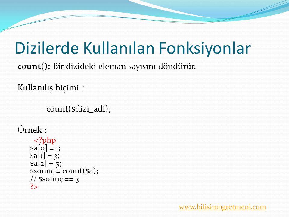www.bilisimogretmeni.com Dizilerde Kullanılan Fonksiyonlar count(): Bir dizideki eleman sayısını döndürür.
