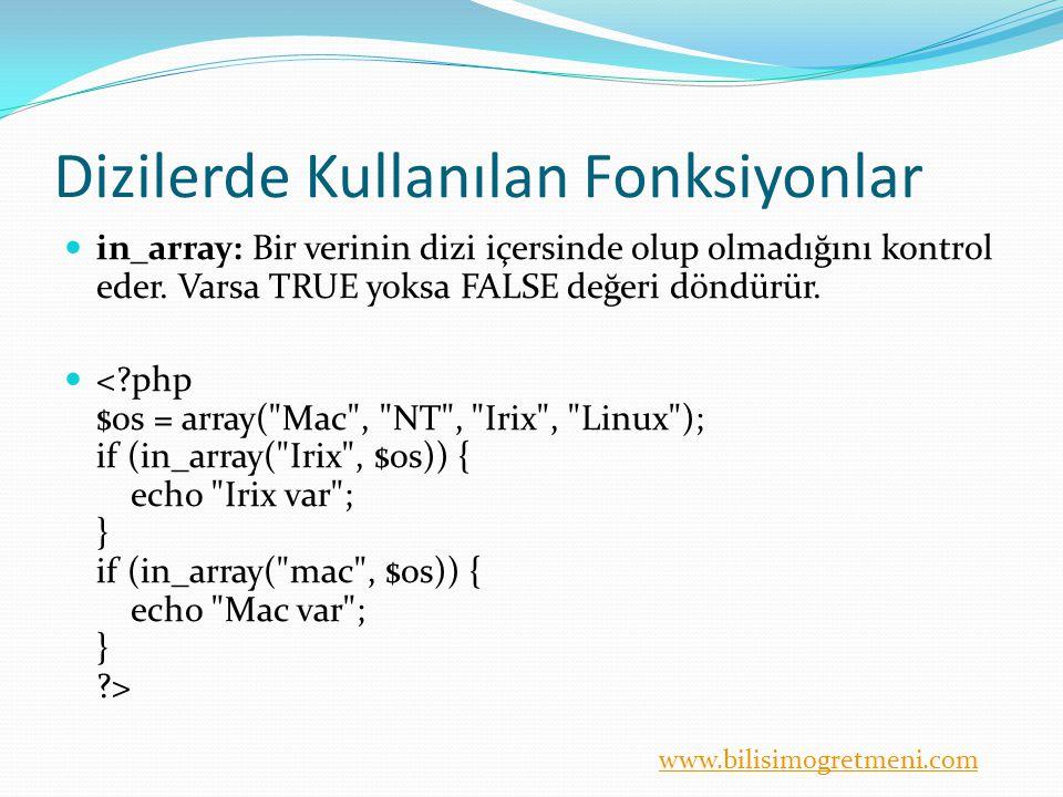 www.bilisimogretmeni.com Dizilerde Kullanılan Fonksiyonlar in_array: Bir verinin dizi içersinde olup olmadığını kontrol eder.