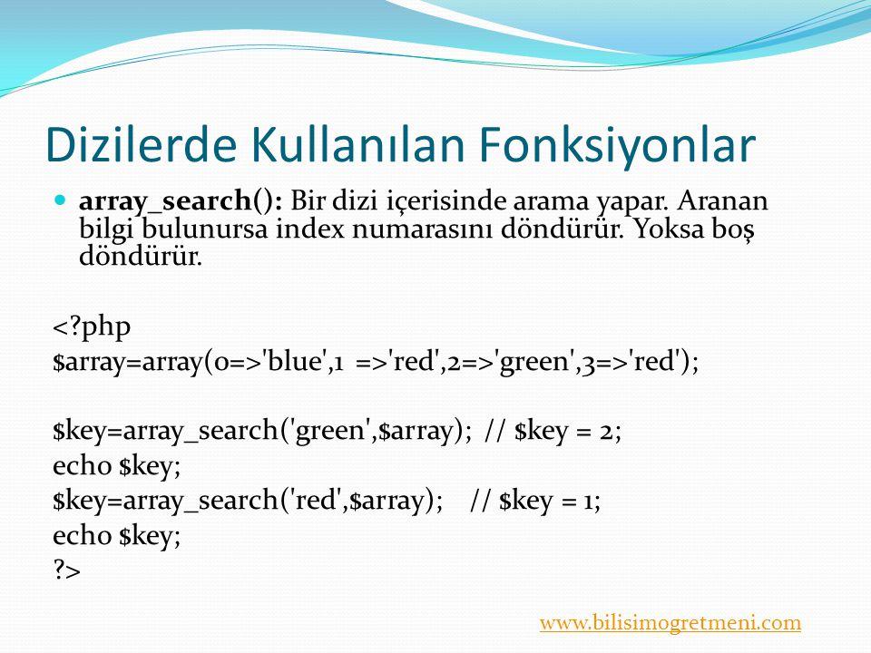 www.bilisimogretmeni.com Dizilerde Kullanılan Fonksiyonlar array_search(): Bir dizi içerisinde arama yapar.