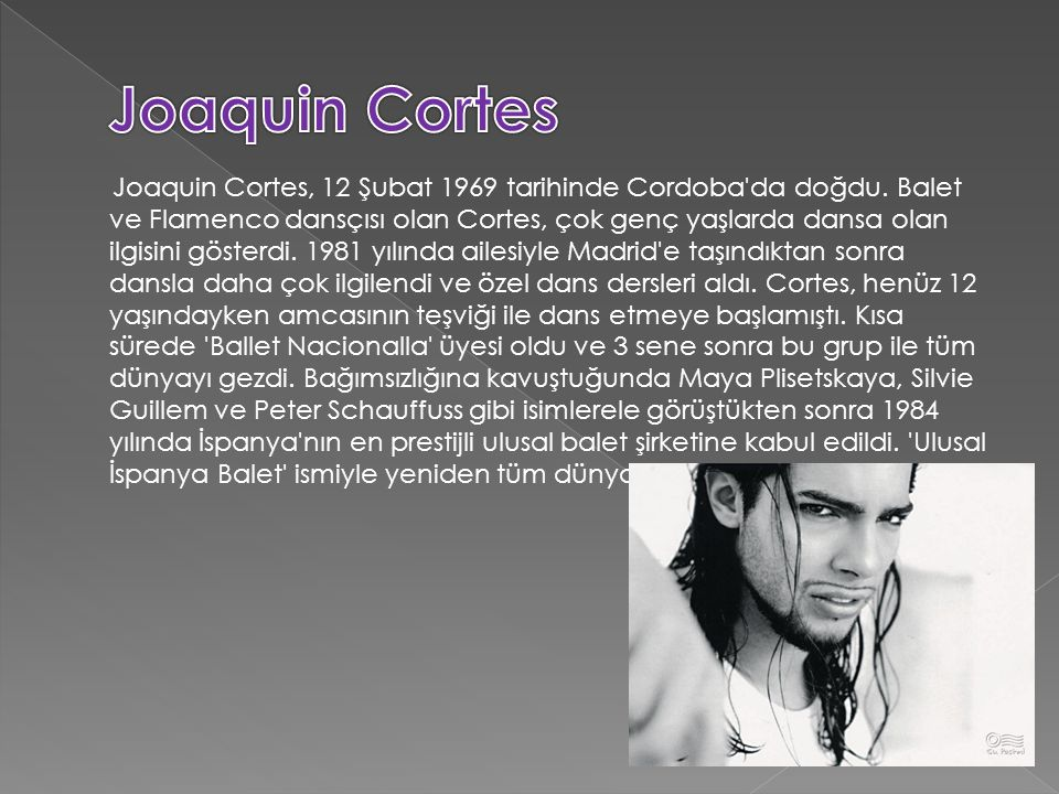 Joaquin Cortes, 12 Şubat 1969 tarihinde Cordoba da doğdu.