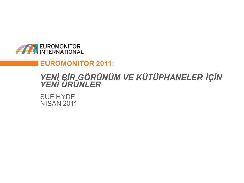 © Euromonitor International 1 EUROMONITOR 2011: YENİ BİR GÖRÜNÜM VE KÜTÜPHANELER İÇİN YENİ ÜRÜNLER SUE HYDE NİSAN 2011
