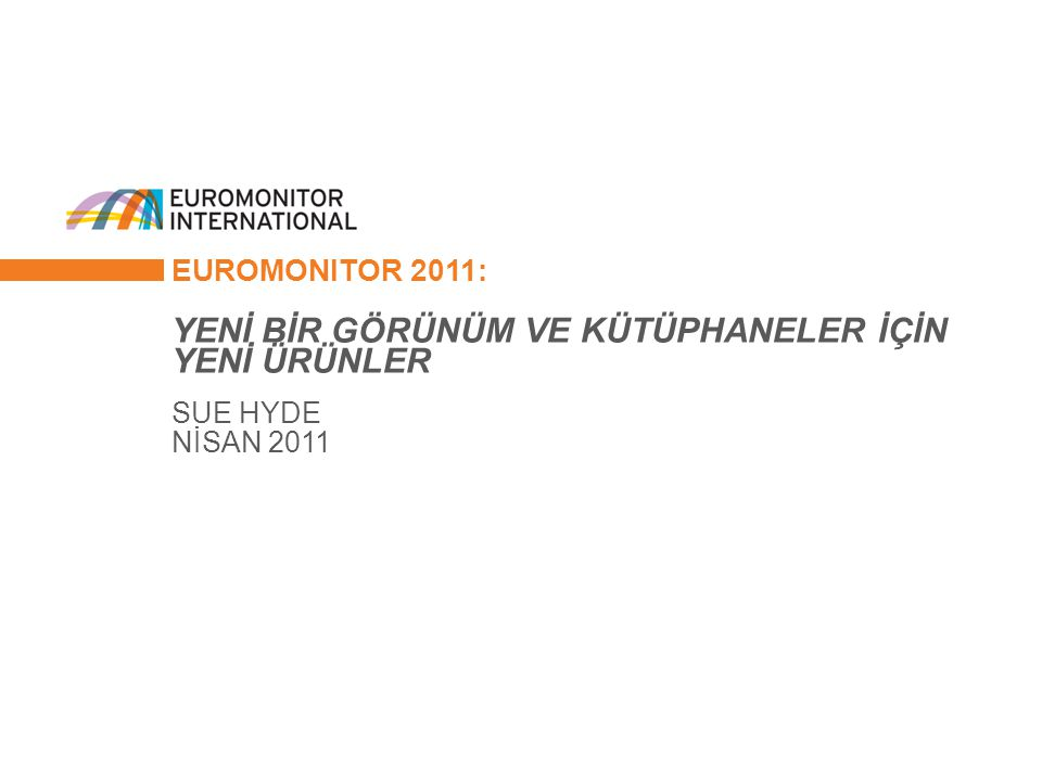 © Euromonitor International 2 BUGÜNKÜ SUNUM SUE HYDE KİMDİR VE EUROMONITOR INTERNATIONAL NEDİR.