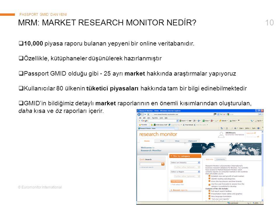 © Euromonitor International 10MRM: MARKET RESEARCH MONITOR NEDİR? PASSPORT GMID' DAN YENI  10,000 piyasa raporu bulanan yepyeni bir online veritabanı