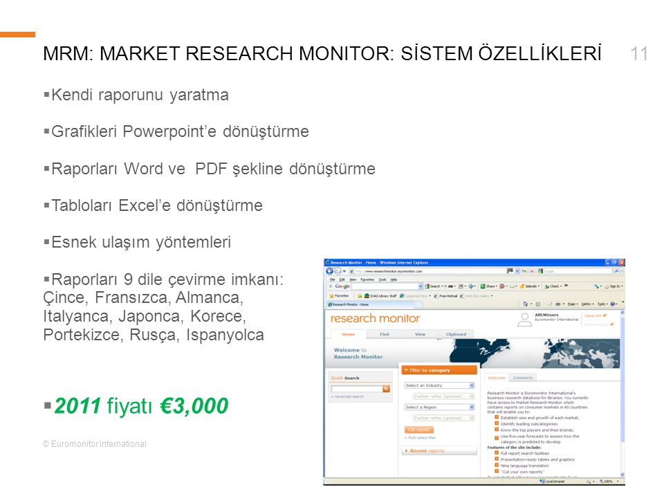 © Euromonitor International 11MRM: MARKET RESEARCH MONITOR: SİSTEM ÖZELLİKLERİ  Kendi raporunu yaratma  Grafikleri Powerpoint'e dönüştürme  Raporla