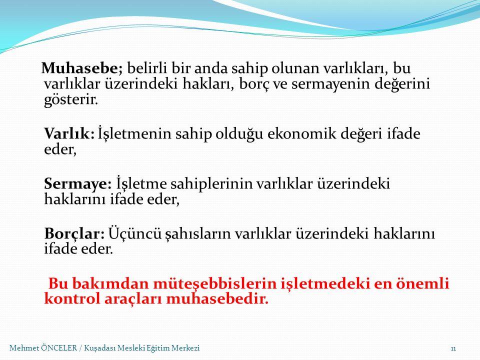 Mehmet ÖNCELER / Kuşadası Mesleki Eğitim Merkezi Muhasebe; belirli bir anda sahip olunan varlıkları, bu varlıklar üzerindeki hakları, borç ve sermayen