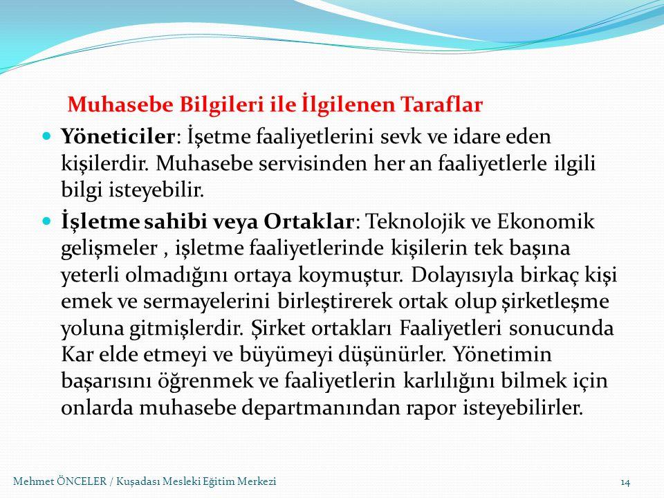Mehmet ÖNCELER / Kuşadası Mesleki Eğitim Merkezi Muhasebe Bilgileri ile İlgilenen Taraflar Yöneticiler: İşetme faaliyetlerini sevk ve idare eden kişil