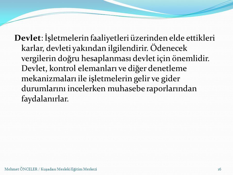 Mehmet ÖNCELER / Kuşadası Mesleki Eğitim Merkezi Devlet: İşletmelerin faaliyetleri üzerinden elde ettikleri karlar, devleti yakından ilgilendirir. Öde