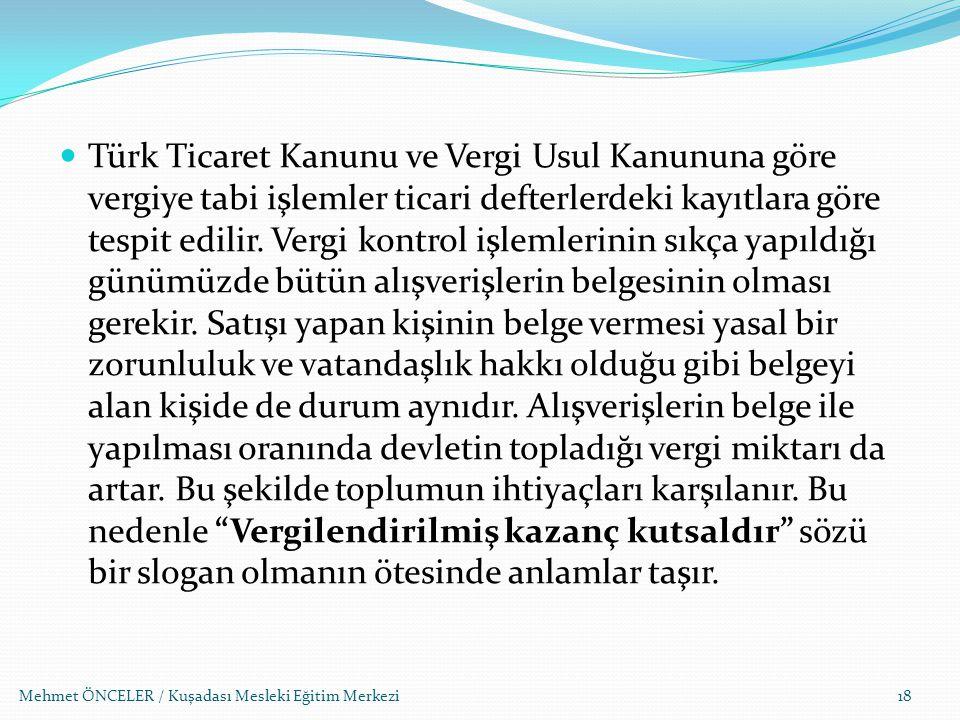 Mehmet ÖNCELER / Kuşadası Mesleki Eğitim Merkezi Türk Ticaret Kanunu ve Vergi Usul Kanununa göre vergiye tabi işlemler ticari defterlerdeki kayıtlara