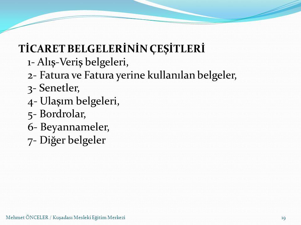 Mehmet ÖNCELER / Kuşadası Mesleki Eğitim Merkezi TİCARET BELGELERİNİN ÇEŞİTLERİ 1- Alış-Veriş belgeleri, 2- Fatura ve Fatura yerine kullanılan belgele