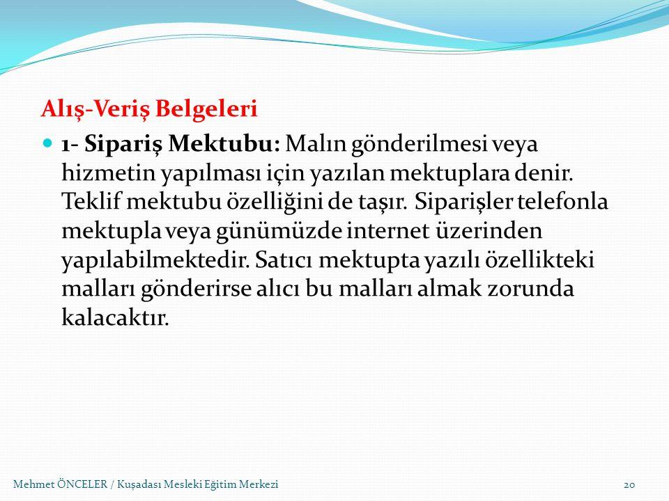 Mehmet ÖNCELER / Kuşadası Mesleki Eğitim Merkezi Alış-Veriş Belgeleri 1- Sipariş Mektubu: Malın gönderilmesi veya hizmetin yapılması için yazılan mekt