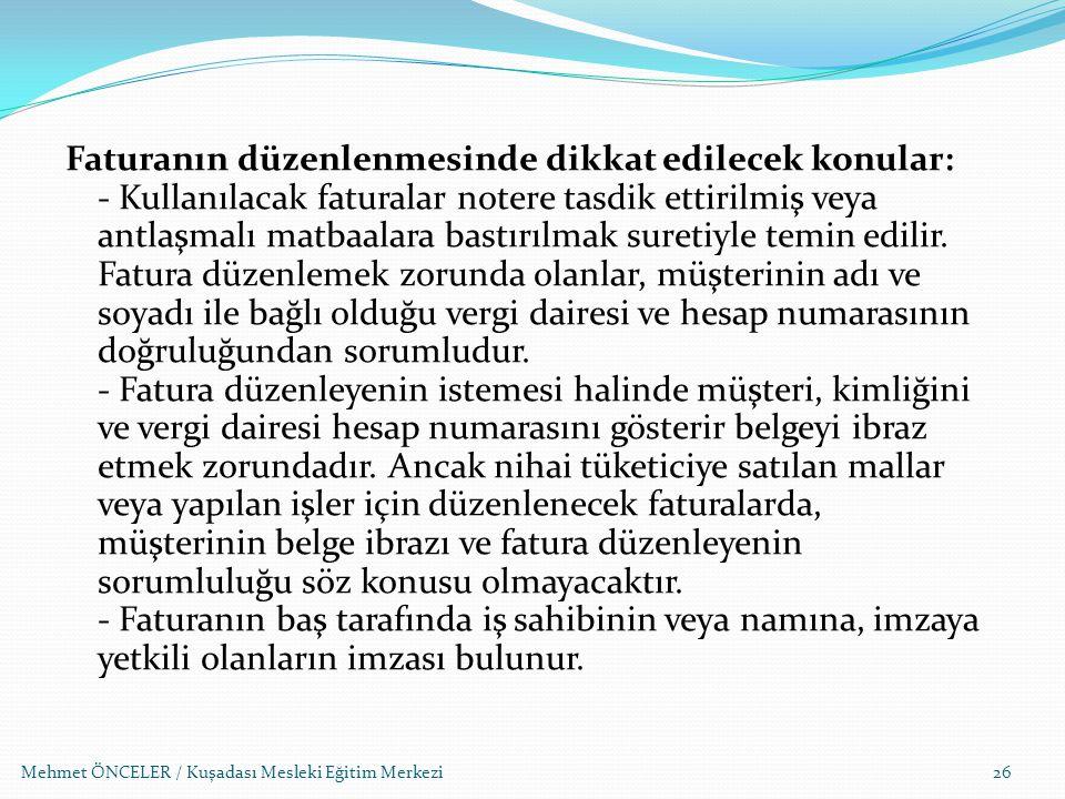 Mehmet ÖNCELER / Kuşadası Mesleki Eğitim Merkezi Faturanın düzenlenmesinde dikkat edilecek konular: - Kullanılacak faturalar notere tasdik ettirilmiş