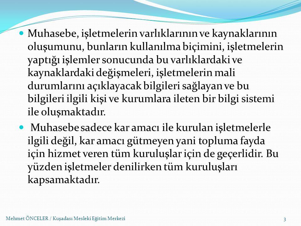 Mehmet ÖNCELER / Kuşadası Mesleki Eğitim Merkezi Muhasebe Bilgileri ile İlgilenen Taraflar Yöneticiler: İşetme faaliyetlerini sevk ve idare eden kişilerdir.