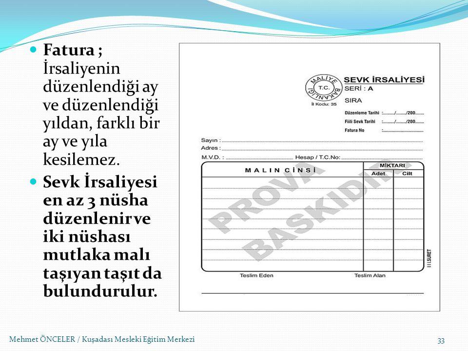 Mehmet ÖNCELER / Kuşadası Mesleki Eğitim Merkezi33 Fatura ; İrsaliyenin düzenlendiği ay ve düzenlendiği yıldan, farklı bir ay ve yıla kesilemez. Sevk