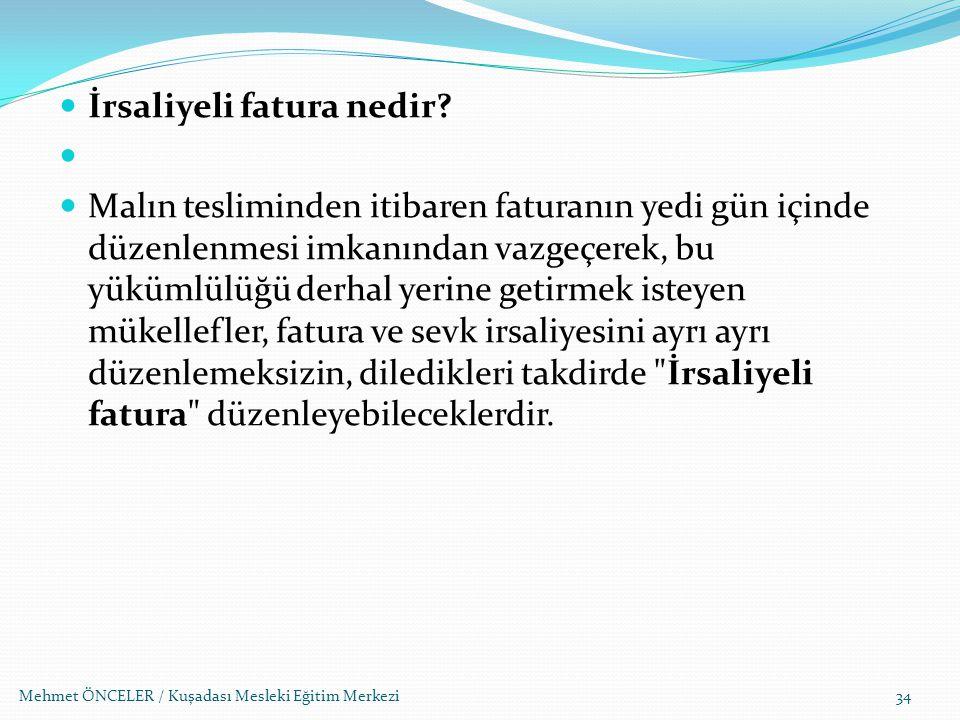 Mehmet ÖNCELER / Kuşadası Mesleki Eğitim Merkezi34 İrsaliyeli fatura nedir? Malın tesliminden itibaren faturanın yedi gün içinde düzenlenmesi imkanınd