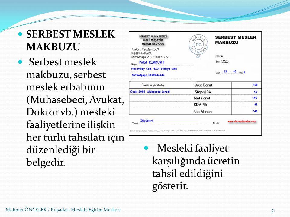 Mehmet ÖNCELER / Kuşadası Mesleki Eğitim Merkezi37 SERBEST MESLEK MAKBUZU Serbest meslek makbuzu, serbest meslek erbabının (Muhasebeci, Avukat, Doktor
