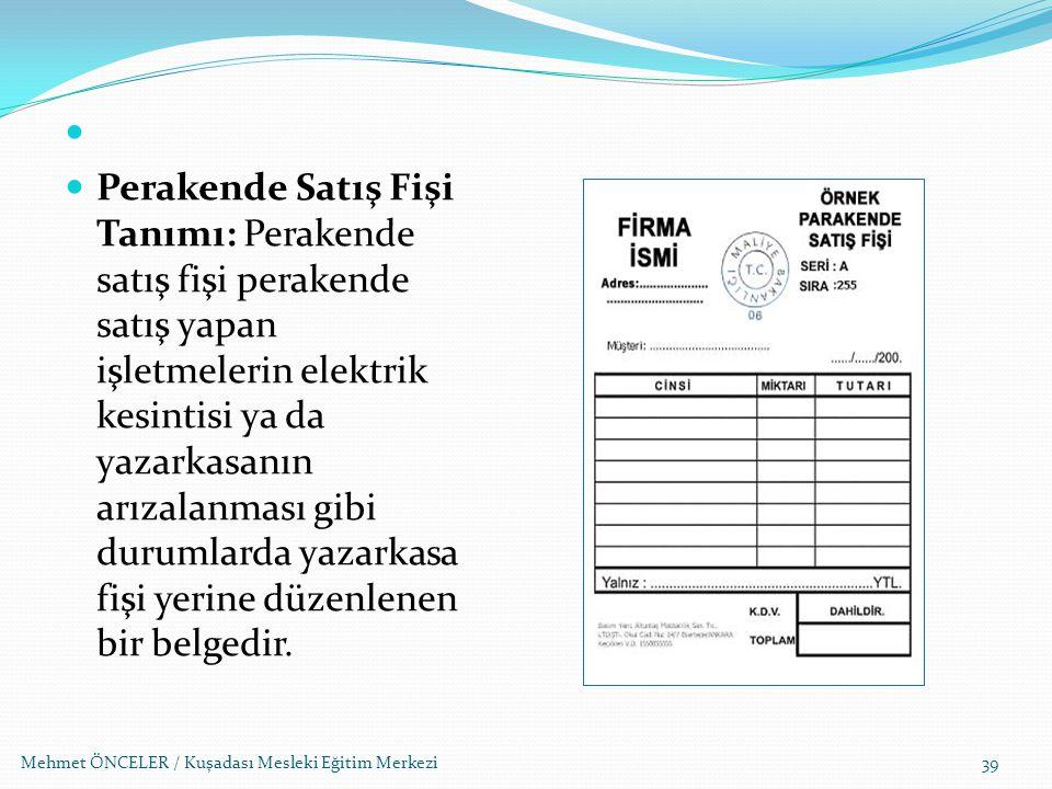 Mehmet ÖNCELER / Kuşadası Mesleki Eğitim Merkezi39 Perakende Satış Fişi Tanımı: Perakende satış fişi perakende satış yapan işletmelerin elektrik kesin