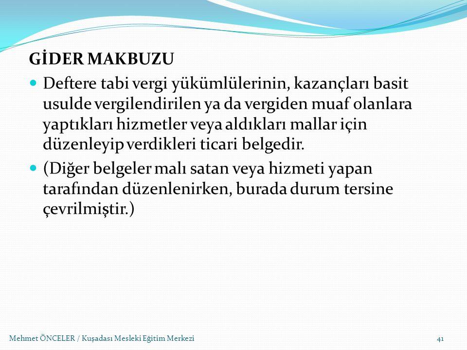 Mehmet ÖNCELER / Kuşadası Mesleki Eğitim Merkezi41 GİDER MAKBUZU Deftere tabi vergi yükümlülerinin, kazançları basit usulde vergilendirilen ya da verg