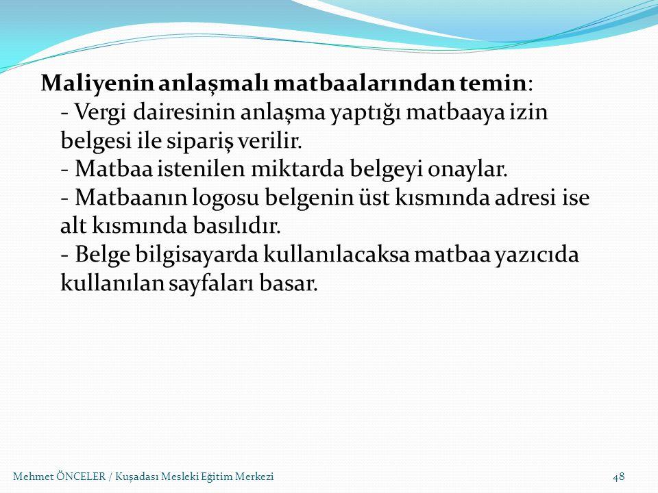 Mehmet ÖNCELER / Kuşadası Mesleki Eğitim Merkezi48 Maliyenin anlaşmalı matbaalarından temin: - Vergi dairesinin anlaşma yaptığı matbaaya izin belgesi
