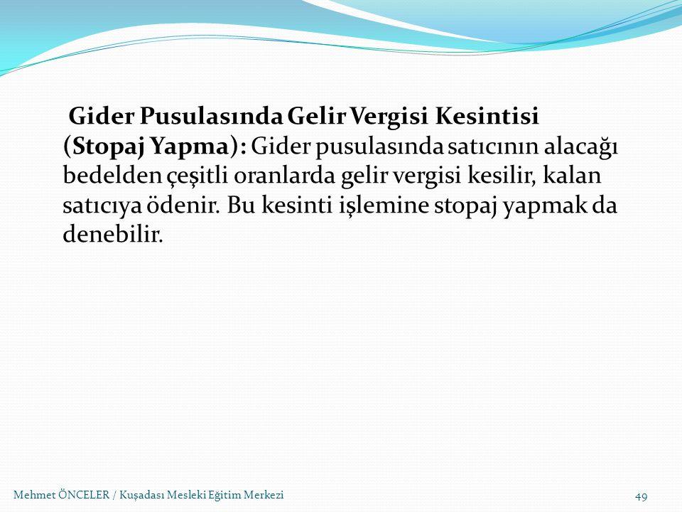 Mehmet ÖNCELER / Kuşadası Mesleki Eğitim Merkezi49 Gider Pusulasında Gelir Vergisi Kesintisi (Stopaj Yapma): Gider pusulasında satıcının alacağı bedel
