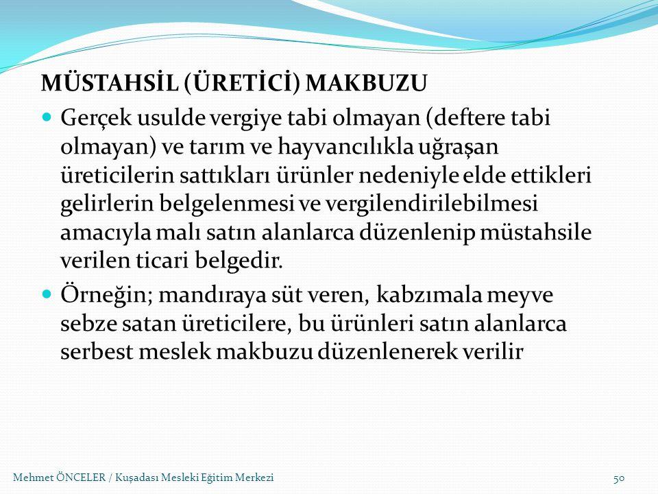Mehmet ÖNCELER / Kuşadası Mesleki Eğitim Merkezi50 MÜSTAHSİL (ÜRETİCİ) MAKBUZU Gerçek usulde vergiye tabi olmayan (deftere tabi olmayan) ve tarım ve h
