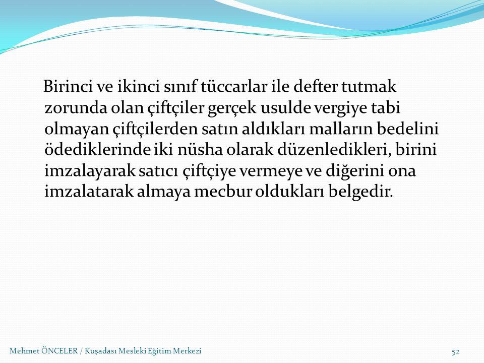 Mehmet ÖNCELER / Kuşadası Mesleki Eğitim Merkezi52 Birinci ve ikinci sınıf tüccarlar ile defter tutmak zorunda olan çiftçiler gerçek usulde vergiye t