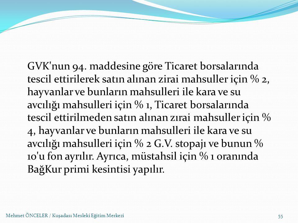 Mehmet ÖNCELER / Kuşadası Mesleki Eğitim Merkezi55 GVK'nun 94. maddesine göre Ticaret borsalarında tescil ettirilerek satın alınan zirai mahsuller içi