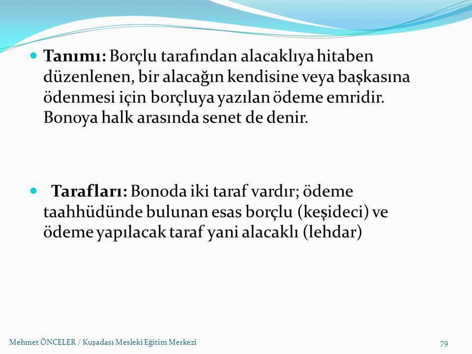 Mehmet ÖNCELER / Kuşadası Mesleki Eğitim Merkezi79 Tanımı: Borçlu tarafından alacaklıya hitaben düzenlenen, bir alacağın kendisine veya başkasına öden