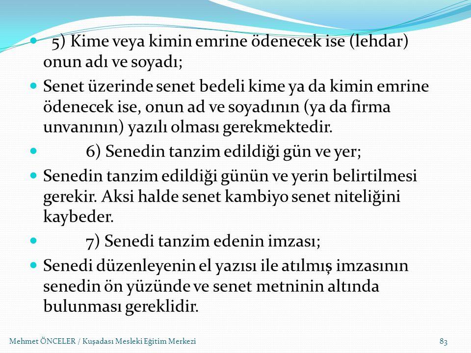 Mehmet ÖNCELER / Kuşadası Mesleki Eğitim Merkezi83 5) Kime veya kimin emrine ödenecek ise (lehdar) onun adı ve soyadı; Senet üzerinde senet bedeli kim