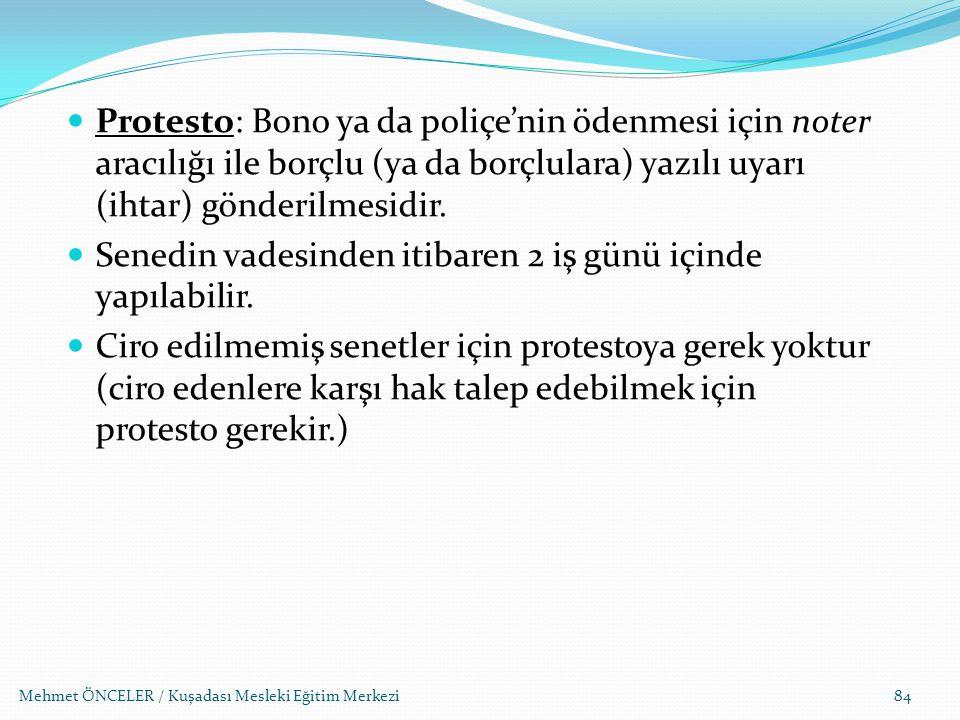Mehmet ÖNCELER / Kuşadası Mesleki Eğitim Merkezi84 Protesto: Bono ya da poliçe'nin ödenmesi için noter aracılığı ile borçlu (ya da borçlulara) yazılı