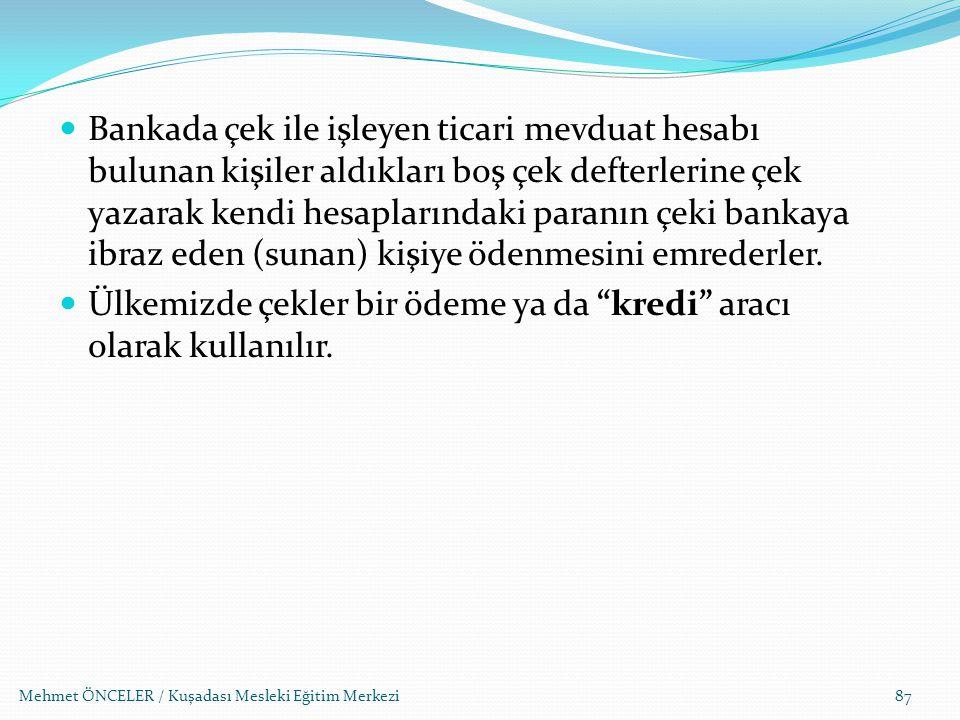 Mehmet ÖNCELER / Kuşadası Mesleki Eğitim Merkezi87 Bankada çek ile işleyen ticari mevduat hesabı bulunan kişiler aldıkları boş çek defterlerine çek ya