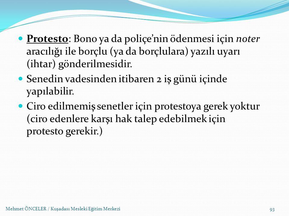 Mehmet ÖNCELER / Kuşadası Mesleki Eğitim Merkezi93 Protesto: Bono ya da poliçe'nin ödenmesi için noter aracılığı ile borçlu (ya da borçlulara) yazılı