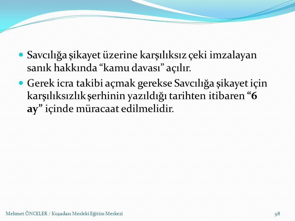 """Mehmet ÖNCELER / Kuşadası Mesleki Eğitim Merkezi98 Savcılığa şikayet üzerine karşılıksız çeki imzalayan sanık hakkında """"kamu davası"""" açılır. Gerek icr"""
