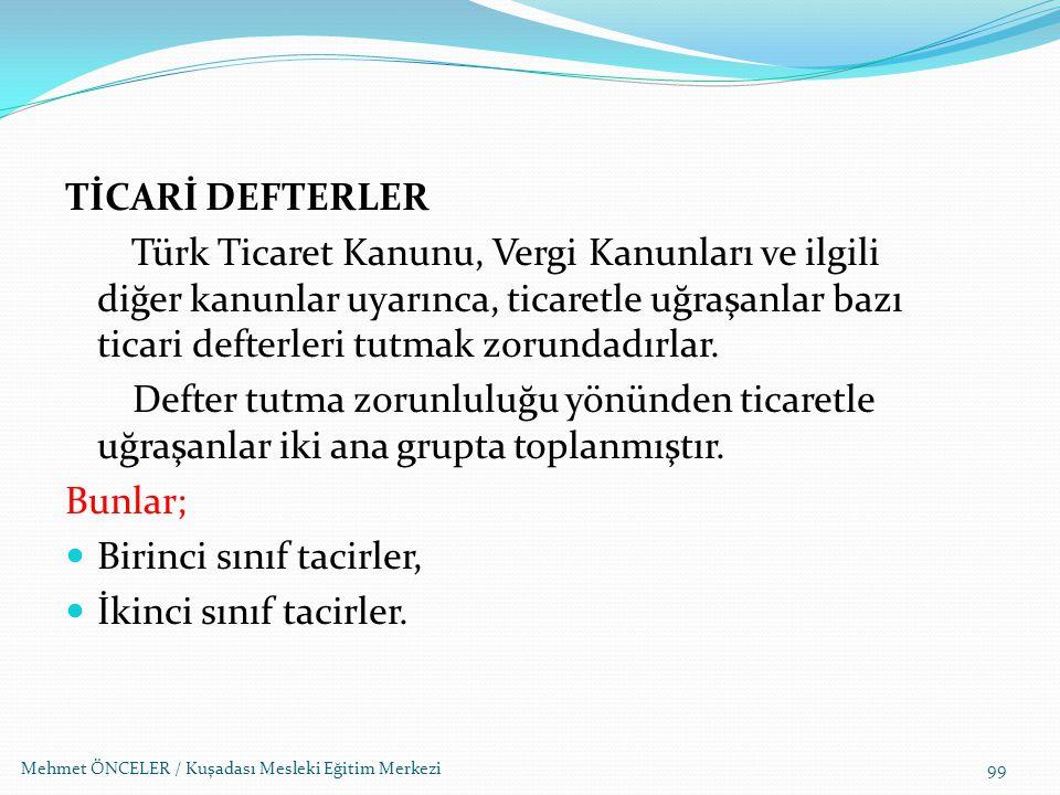 Mehmet ÖNCELER / Kuşadası Mesleki Eğitim Merkezi99 TİCARİ DEFTERLER Türk Ticaret Kanunu, Vergi Kanunları ve ilgili diğer kanunlar uyarınca, ticaretle