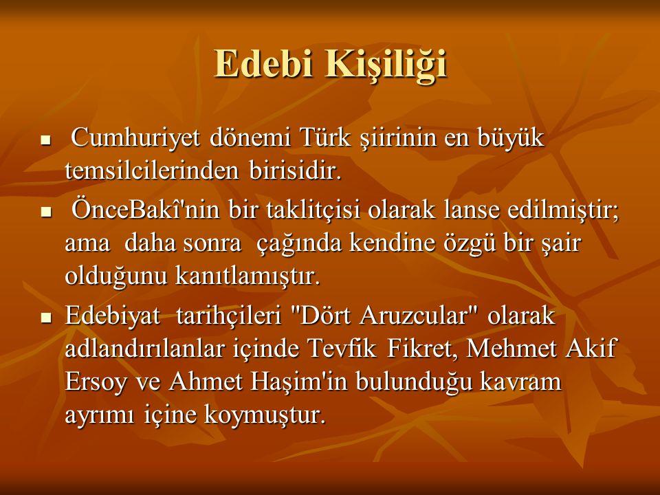 Edebi Kişiliği Cumhuriyet dönemi Türk şiirinin en büyük temsilcilerinden birisidir. Cumhuriyet dönemi Türk şiirinin en büyük temsilcilerinden birisidi
