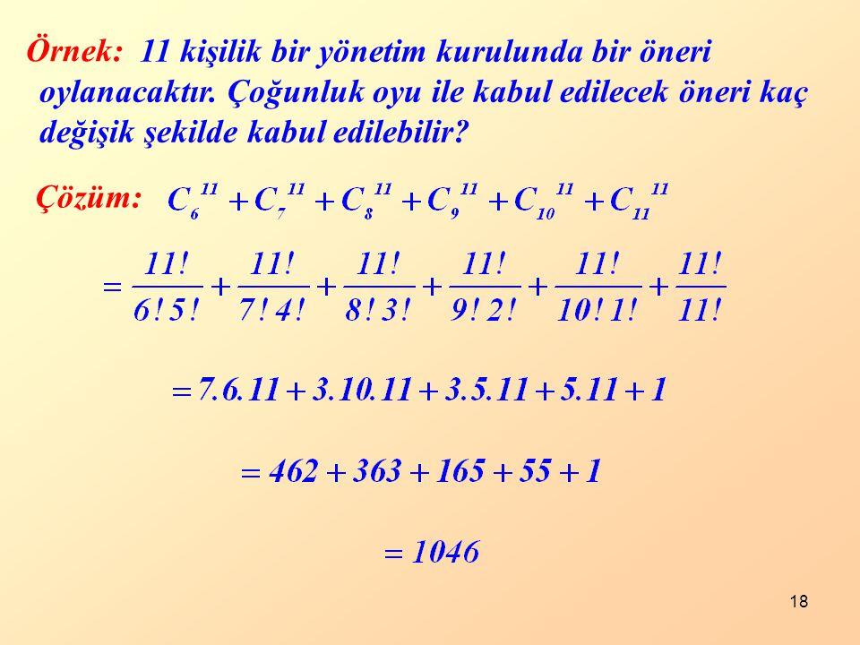 18 Örnek: Çözüm: 11 kişilik bir yönetim kurulunda bir öneri oylanacaktır.
