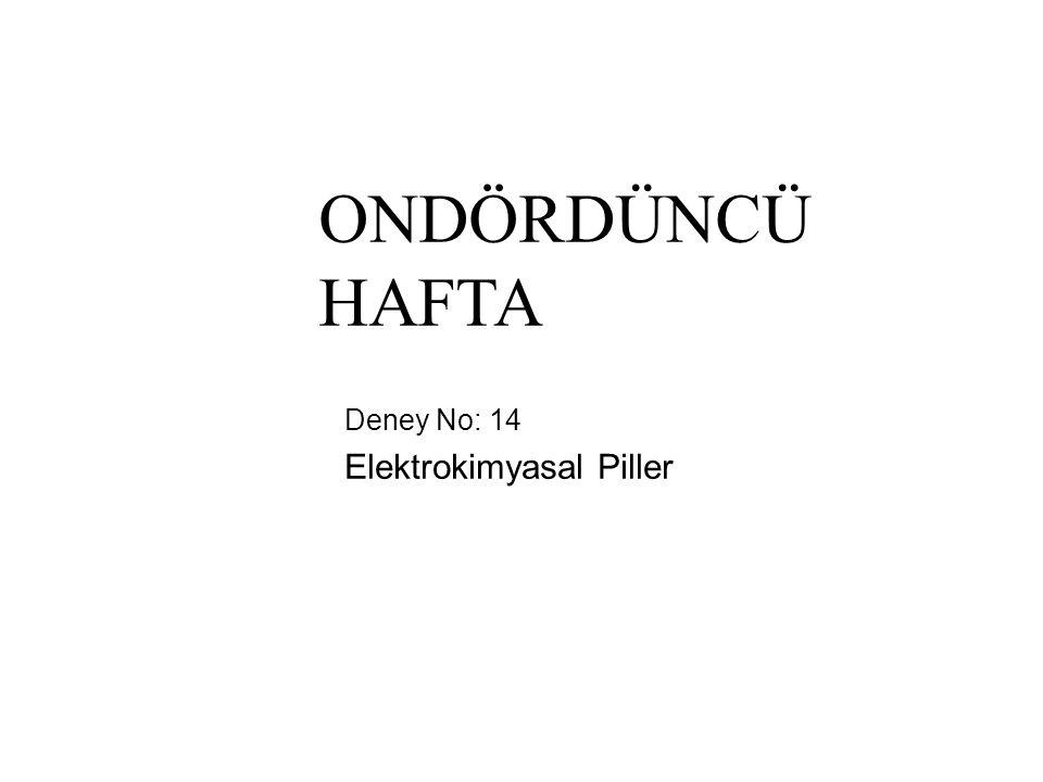 Deney No: 14 Elektrokimyasal Piller ONDÖRDÜNCÜ HAFTA