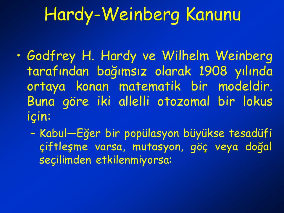Hardy-Weinberg Kanunu Godfrey H. Hardy ve Wilhelm Weinberg tarafından bağımsız olarak 1908 yılında ortaya konan matematik bir modeldir. Buna göre iki