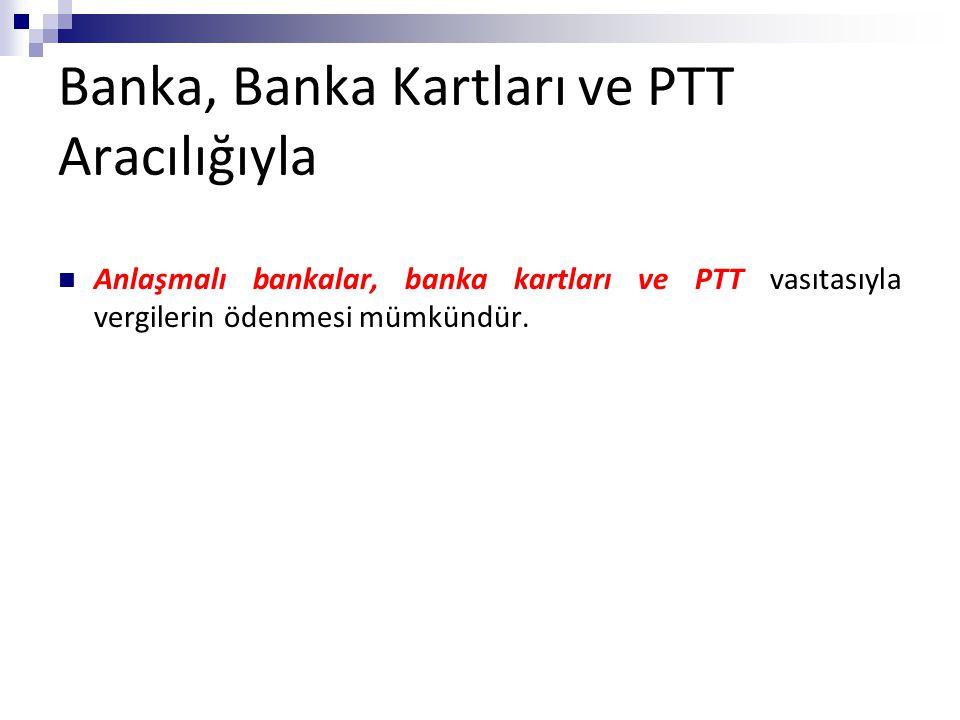 Banka, Banka Kartları ve PTT Aracılığıyla Anlaşmalı bankalar, banka kartları ve PTT vasıtasıyla vergilerin ödenmesi mümkündür.